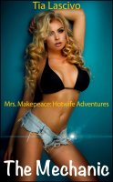 Tia Lascivo - Mrs Makepeace Hotwife Adventures #1 - The Mechanic